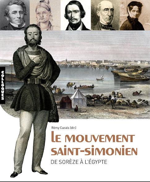 Le mouvement Saint Simonien, De Sorèze à l'Égypte - Rémy Cazals