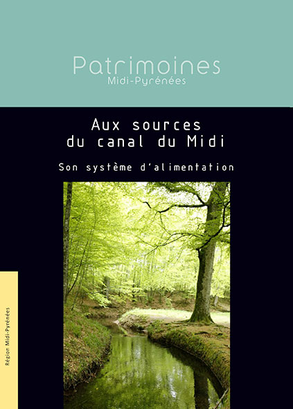 Aux sources du canal du midi, son système d'alimentation - Région Midi-Pyrénées