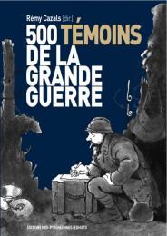 500 témoins de la grande guerre – Rémy Cazals