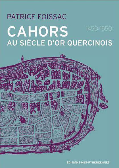 Cahors au siècle d'or quercinois (1450-1550) - Patrice Foissac