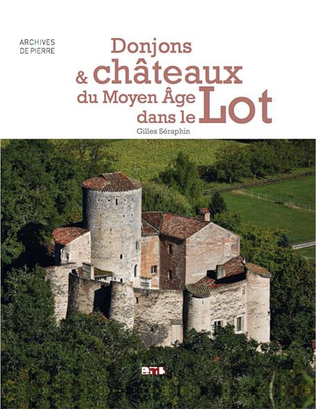 Donjons et châteaux du Moyen Âge dans le Lot - Gilles Séraphin