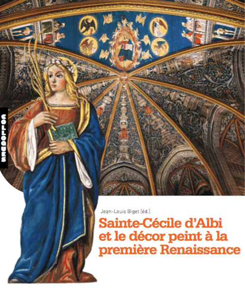 Sainte-Cécile d'Albi et le décor peint à la première Renaissance - Jean Louis Biget