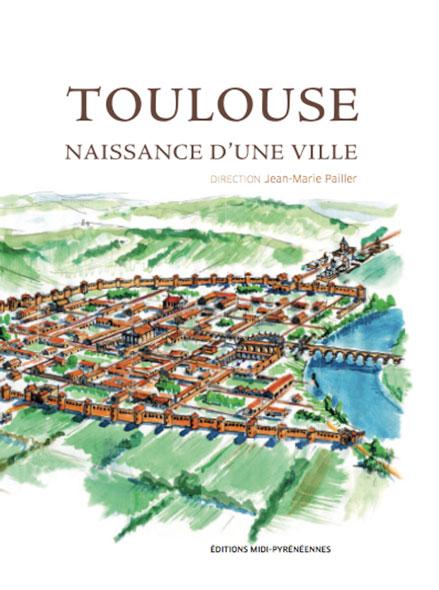 Toulouse naissance d'une ville - Jean-Marie Pailler