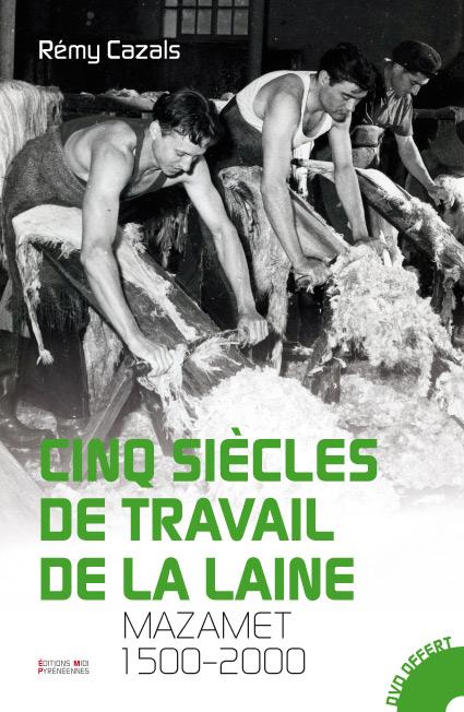 Cinq siècles de travail de la laine, Mazamet 1500-2000 - Rémy Cazals